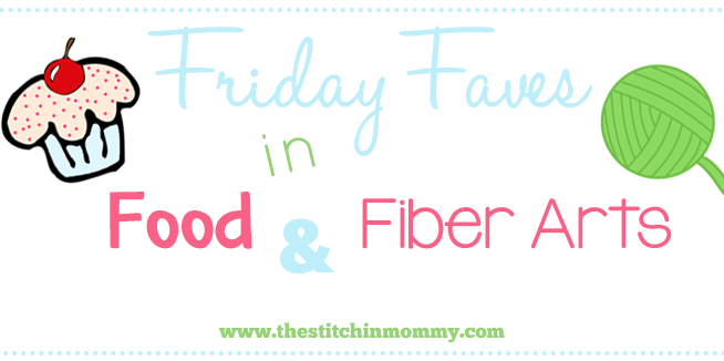 Friday Faves in Food and Fiber Arts {1}