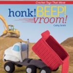 Honk! Beep! Vroom! – Crochet Toys That Move
