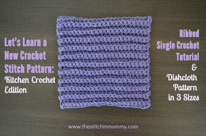 Ribbed Single Crochet Stitch Tutorial and Dishcloth Pattern