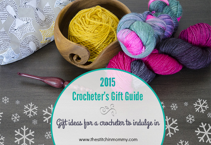 2015 Crocheter's Gift Guide - Crochet Indulgence | www.thestitchinmommy.com