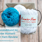 #CelebrateMomCAL Premier Home® Cotton Yarn Review