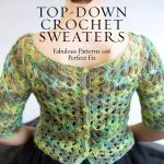 Top-Down Crochet Sweaters by Dora Ohrenstein – Book Review
